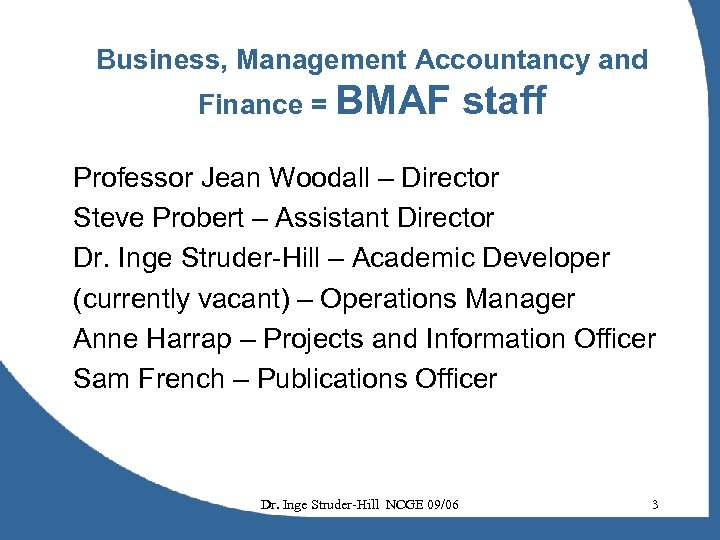 Business, Management Accountancy and Finance = BMAF staff Professor Jean Woodall – Director Steve