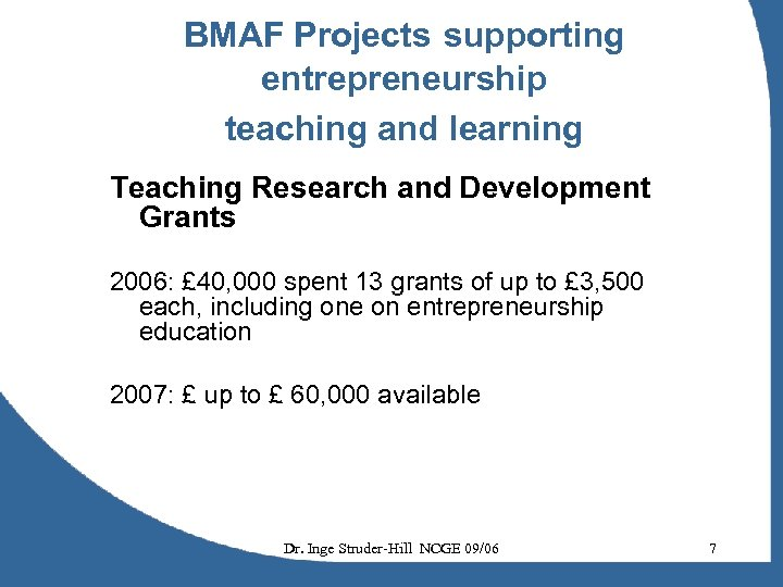 BMAF Projects supporting entrepreneurship teaching and learning Teaching Research and Development Grants 2006: £