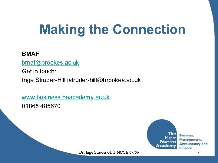 Making the Connection BMAF bmaf@brookes. ac. uk Get in touch: Inge Struder-Hill istruder-hill@brookes. ac.
