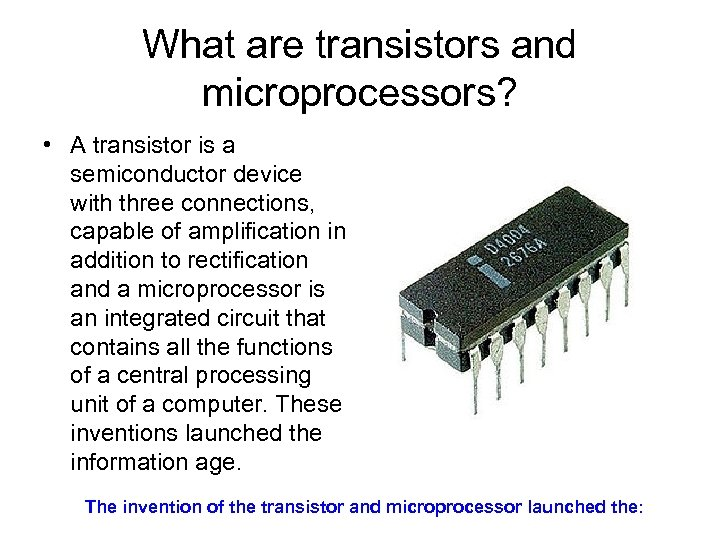 What are transistors and microprocessors? • A transistor is a semiconductor device with three