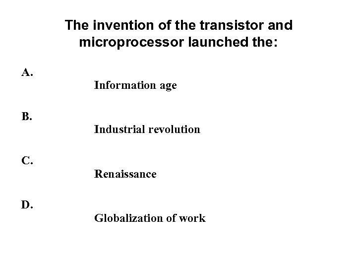 The invention of the transistor and microprocessor launched the: A. B. C. D. Information