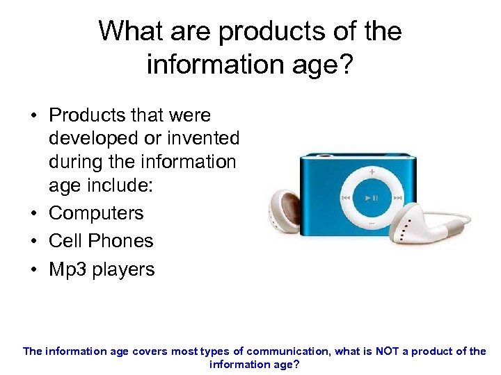 What are products of the information age? • Products that were developed or invented
