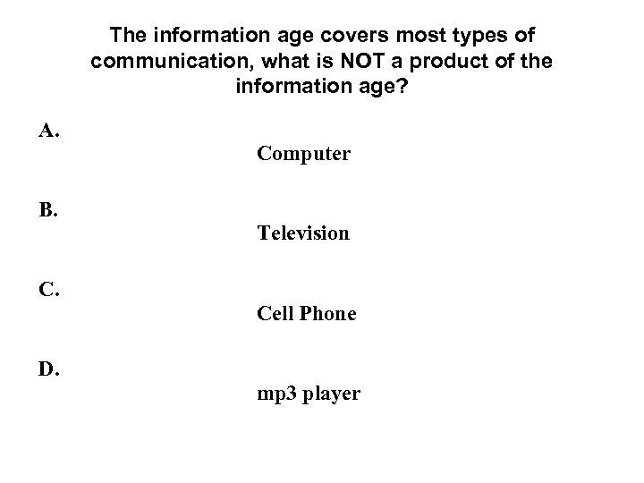 The information age covers most types of communication, what is NOT a product of