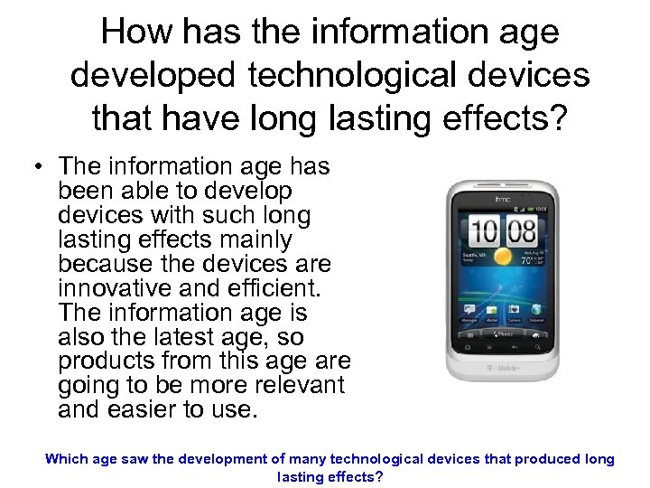 How has the information age developed technological devices that have long lasting effects? •