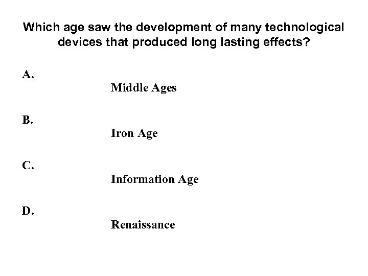 Which age saw the development of many technological devices that produced long lasting effects?