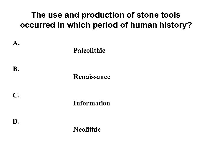 The use and production of stone tools occurred in which period of human history?