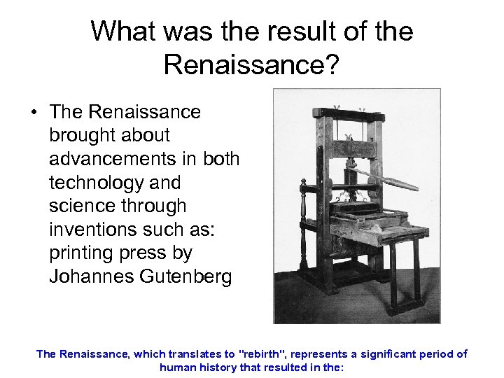 What was the result of the Renaissance? • The Renaissance brought about advancements in