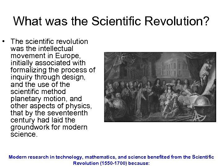 What was the Scientific Revolution? • The scientific revolution was the intellectual movement in