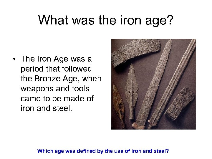 What was the iron age? • The Iron Age was a period that followed
