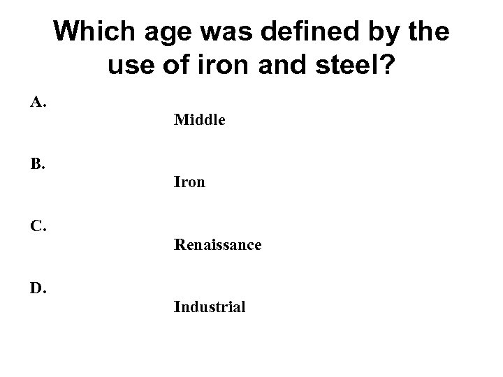 Which age was defined by the use of iron and steel? A. B. C.