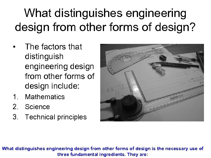 What distinguishes engineering design from other forms of design? • The factors that distinguish