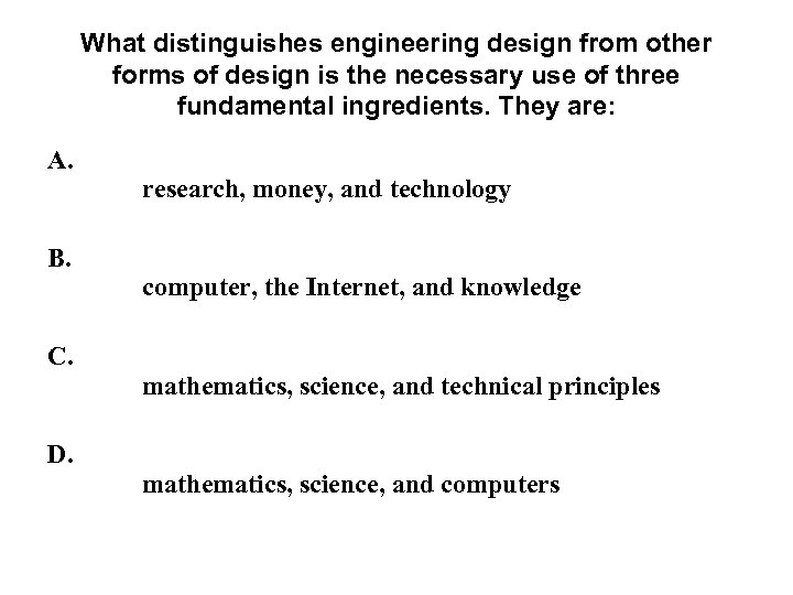 What distinguishes engineering design from other forms of design is the necessary use of