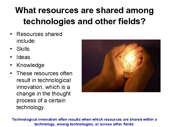 What resources are shared among technologies and other fields? • Resources shared include: •