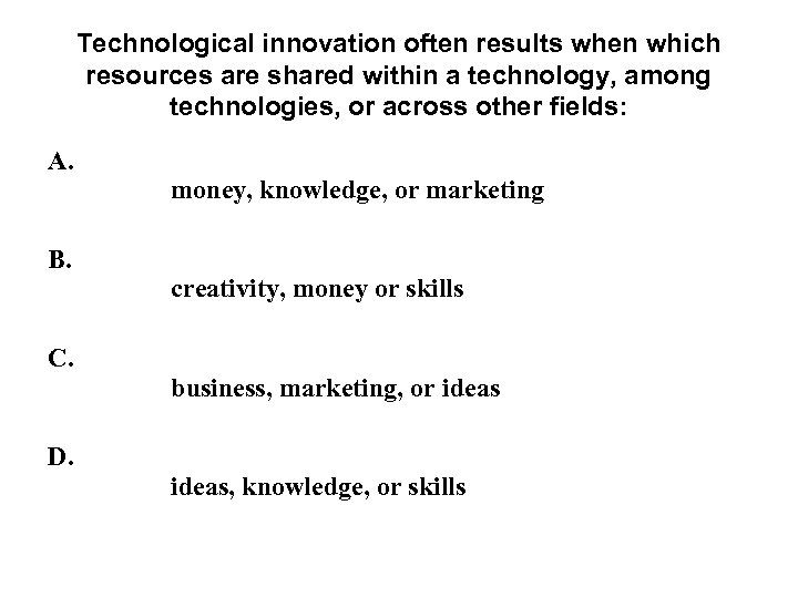 Technological innovation often results when which resources are shared within a technology, among technologies,