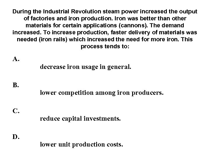 During the Industrial Revolution steam power increased the output of factories and iron production.
