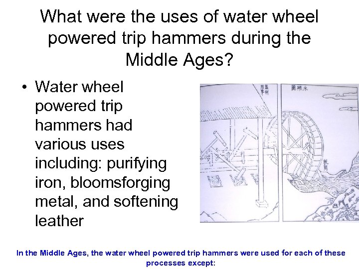 What were the uses of water wheel powered trip hammers during the Middle Ages?