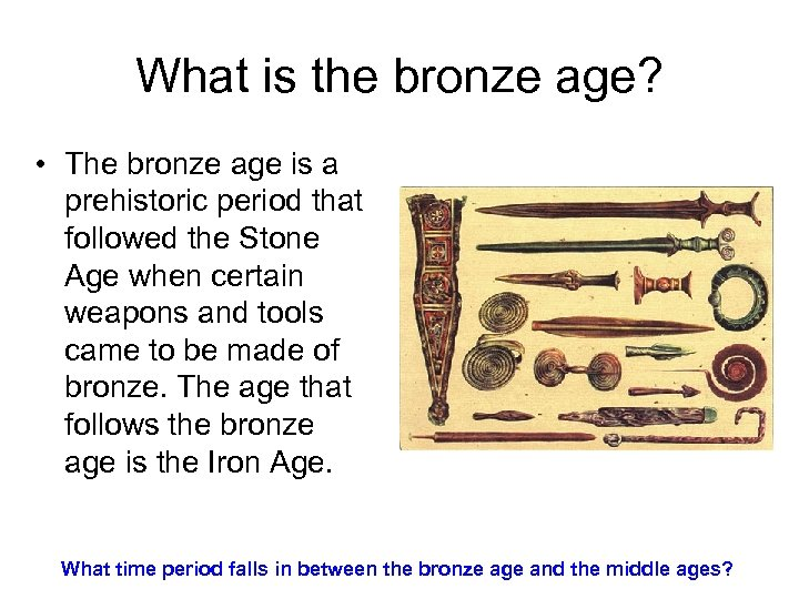 What is the bronze age? • The bronze age is a prehistoric period that