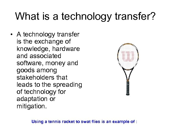 What is a technology transfer? • A technology transfer is the exchange of knowledge,