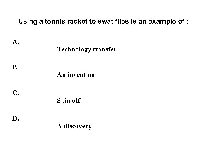 Using a tennis racket to swat flies is an example of : A. B.