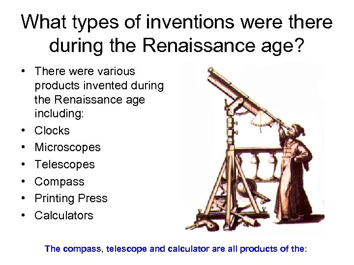 What types of inventions were there during the Renaissance age? • There were various