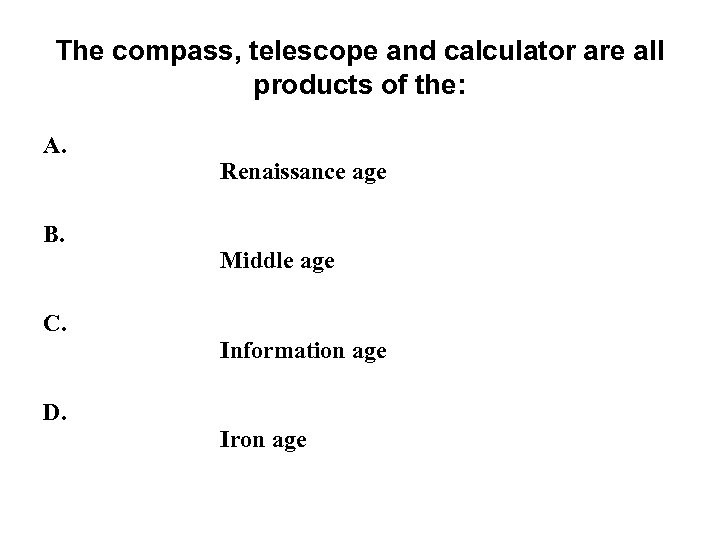The compass, telescope and calculator are all products of the: A. B. C. D.
