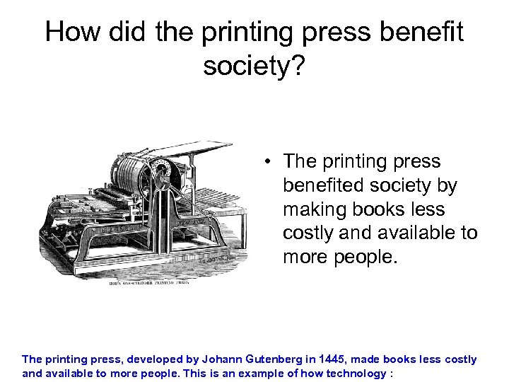 How did the printing press benefit society? • The printing press benefited society by