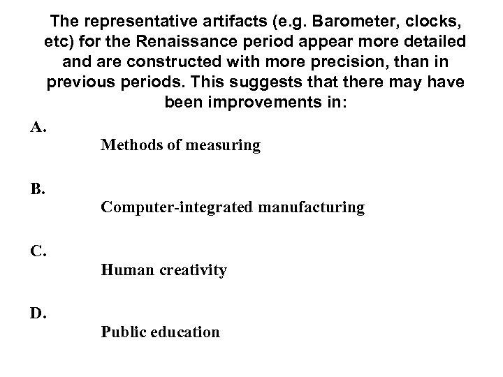 The representative artifacts (e. g. Barometer, clocks, etc) for the Renaissance period appear more