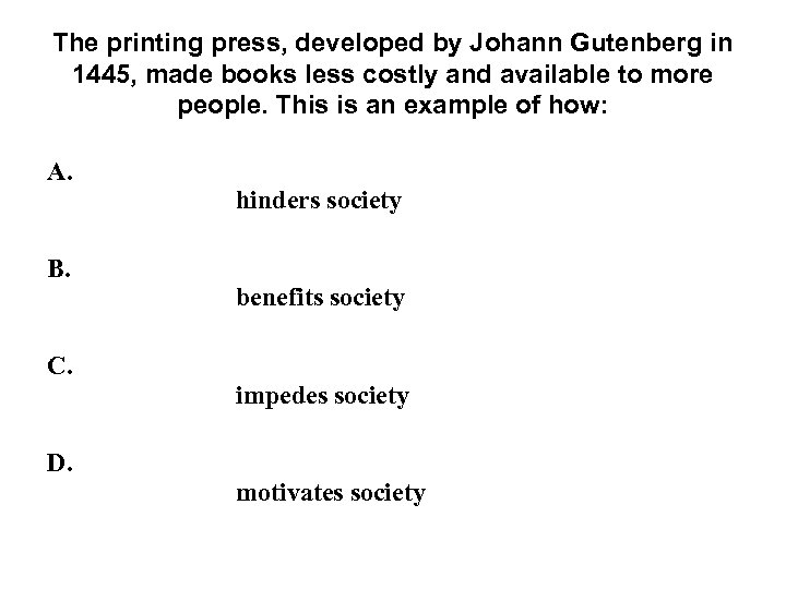 The printing press, developed by Johann Gutenberg in 1445, made books less costly and