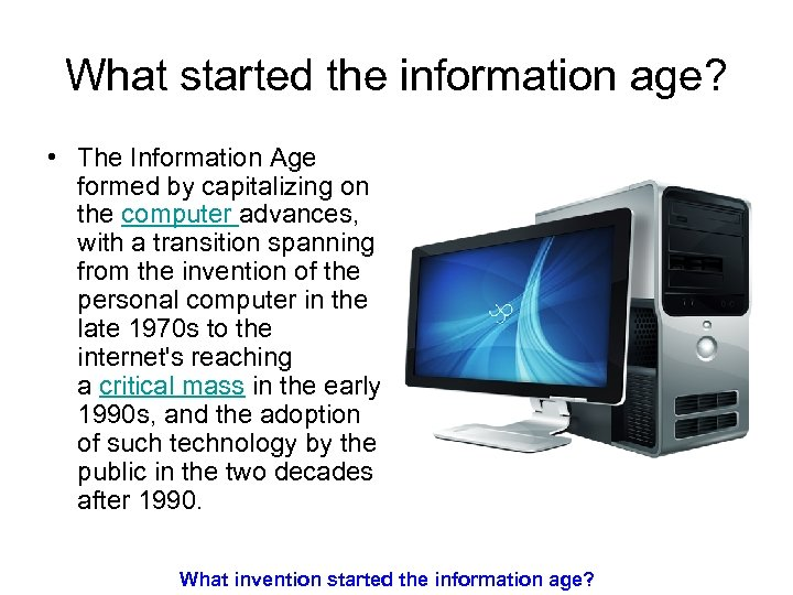 What started the information age? • The Information Age formed by capitalizing on the