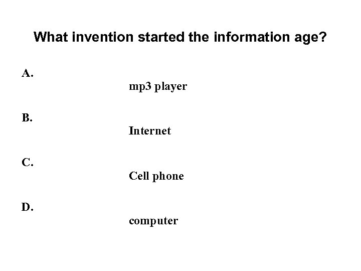 What invention started the information age? A. B. C. D. mp 3 player Internet