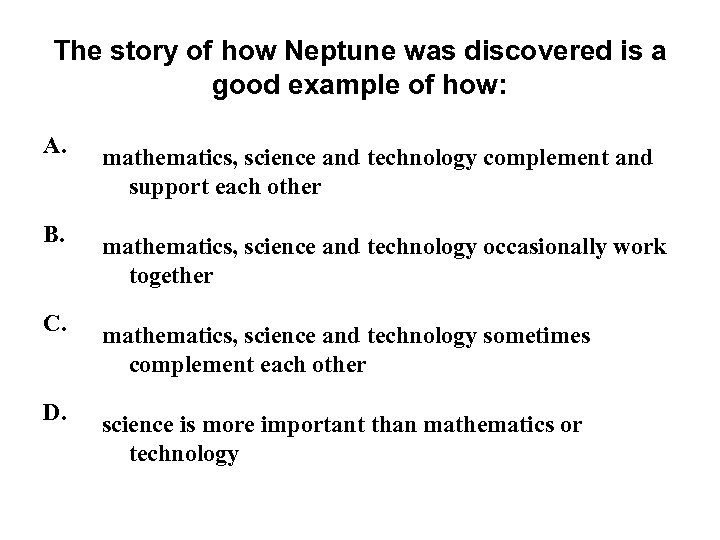 The story of how Neptune was discovered is a good example of how: A.
