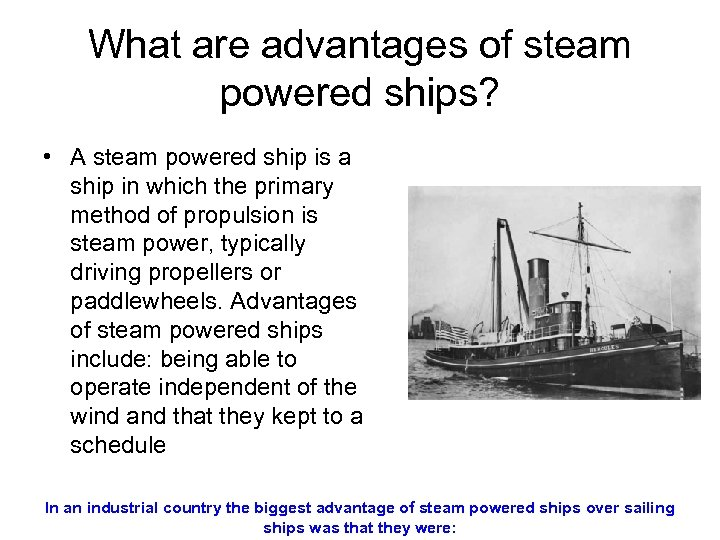 What are advantages of steam powered ships? • A steam powered ship is a