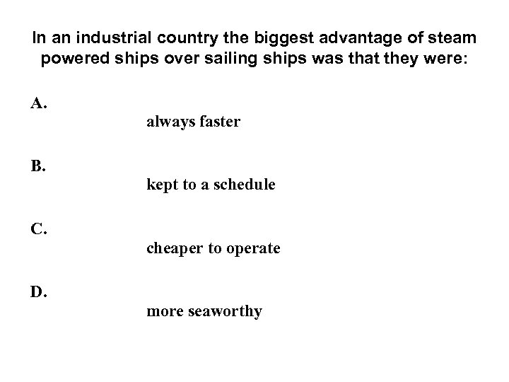 In an industrial country the biggest advantage of steam powered ships over sailing ships