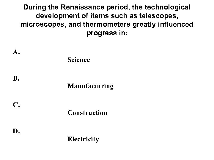 During the Renaissance period, the technological development of items such as telescopes, microscopes, and