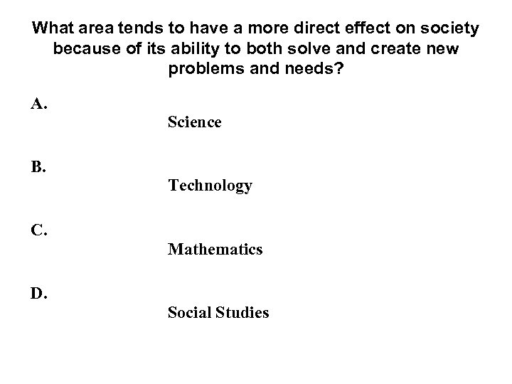 What area tends to have a more direct effect on society because of its
