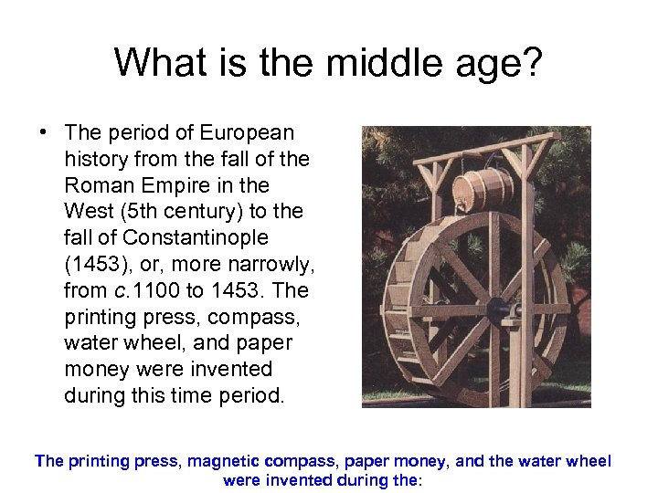 What is the middle age? • The period of European history from the fall