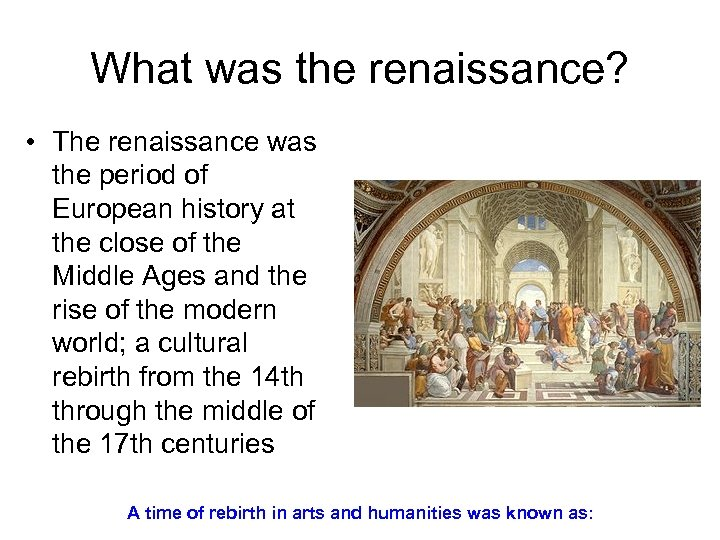 What was the renaissance? • The renaissance was the period of European history at
