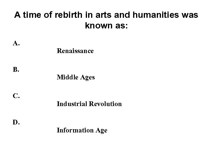 A time of rebirth in arts and humanities was known as: A. B. C.