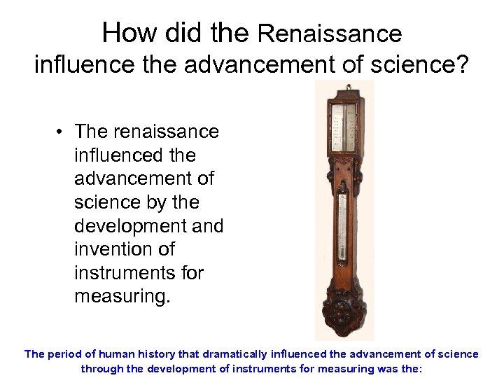 How did the Renaissance influence the advancement of science? • The renaissance influenced the