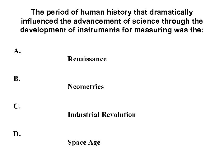 The period of human history that dramatically influenced the advancement of science through the