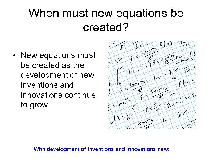 When must new equations be created? • New equations must be created as the