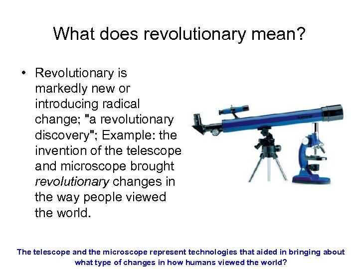 What does revolutionary mean? • Revolutionary is markedly new or introducing radical change;