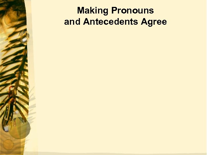 Making Pronouns and Antecedents Agree