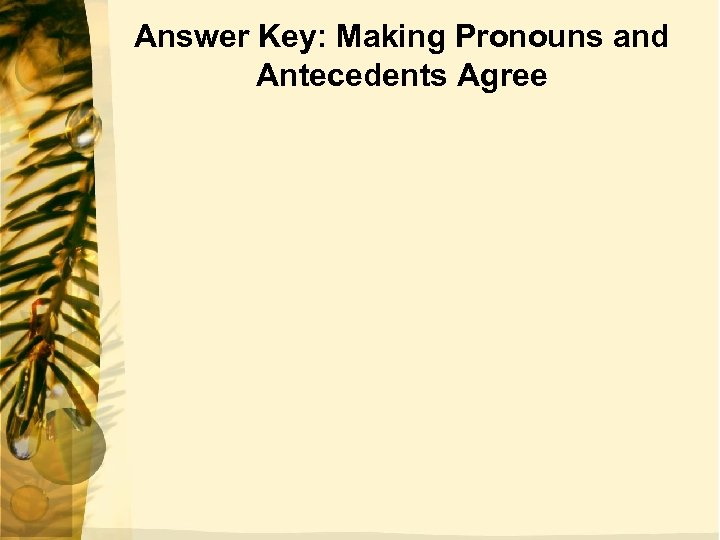 Answer Key: Making Pronouns and Antecedents Agree