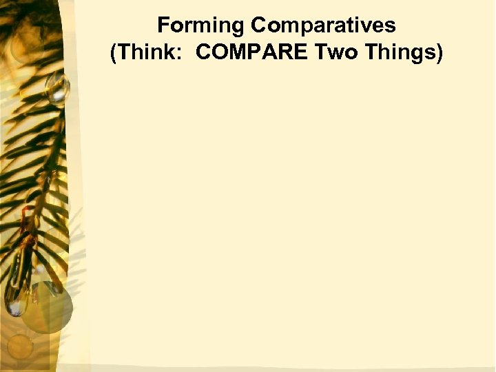 Forming Comparatives (Think: COMPARE Two Things)