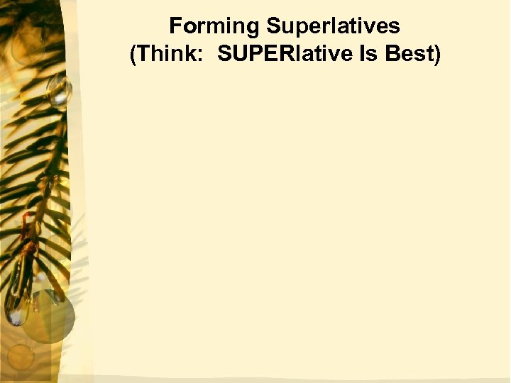 Forming Superlatives (Think: SUPERlative Is Best)