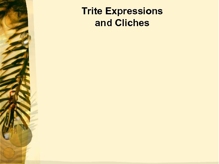 Trite Expressions and Cliches