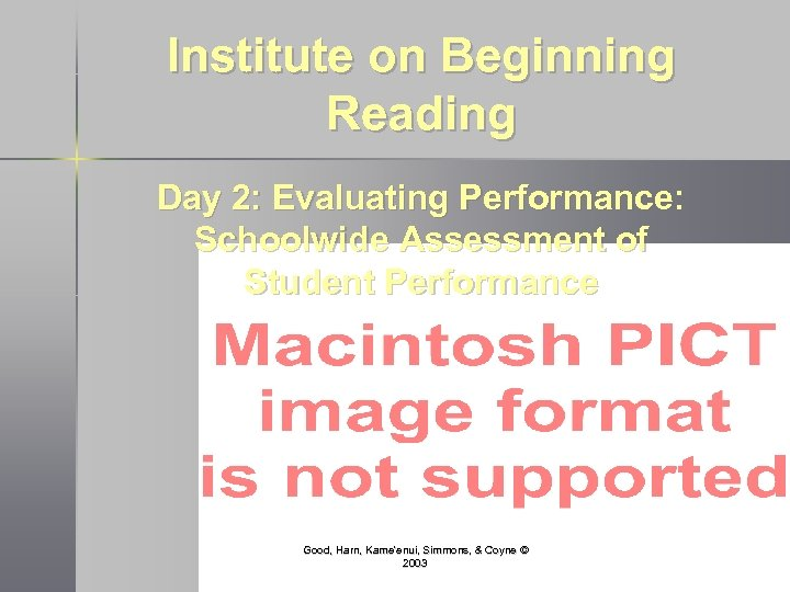 Institute on Beginning Reading Day 2: Evaluating Performance: Schoolwide Assessment of Student Performance Good,