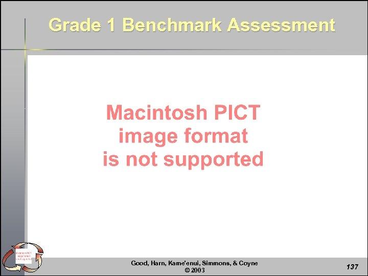 Grade 1 Benchmark Assessment Good, Harn, Kame'enui, Simmons, & Coyne © 2003 137