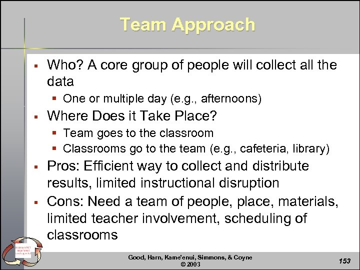 Team Approach § Who? A core group of people will collect all the data